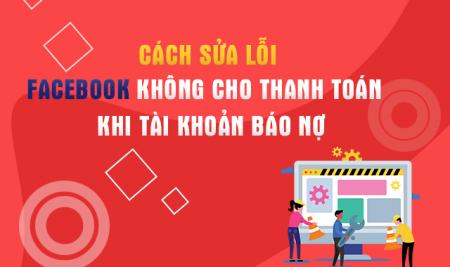 Cách sửa lỗi facebook không cho thanh toán khi tài khoản báo nợ