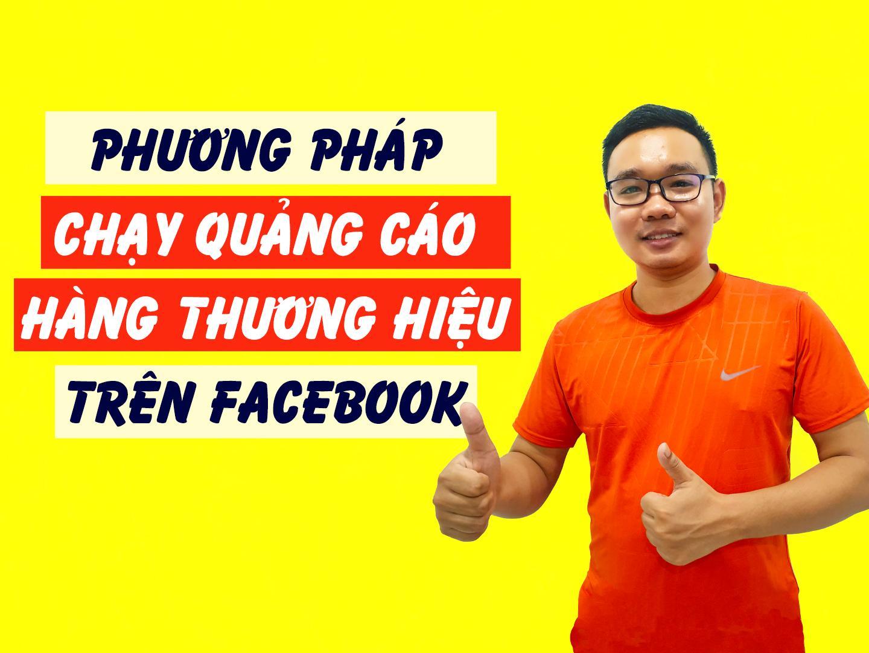 Phương pháp chạy quảng cáo hàng thương hiệu trên Facebook