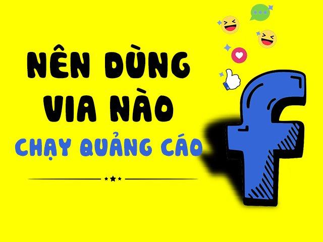 Nên dùng via nào để chạy quảng cáo Facebook? Hướng dẫn mua via chạy quảng cáo uy tín không bị lừa đảo