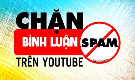 Chặn Comment Spam trên Youtube – Chặn bình luận rác trên Youtube