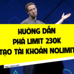 Hướng dẫn cách phá limit 230k cho tài khoản cá nhân – tạo tài khoản quảng cáo Facebook nolimit
