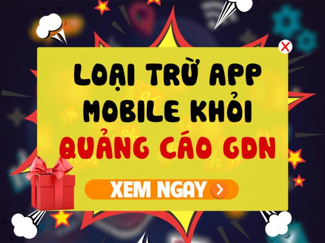 Loại trừ mobile app ra khỏi quảng cáo Google GDN – Loại trừ App Mobile để tối ưu quảng cáo