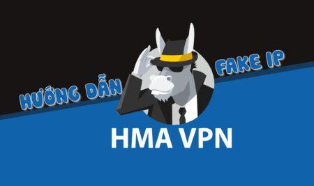 Hướng dẫn cách fake IP bằng HMA – Cách fake IP đưaơn giản nhất